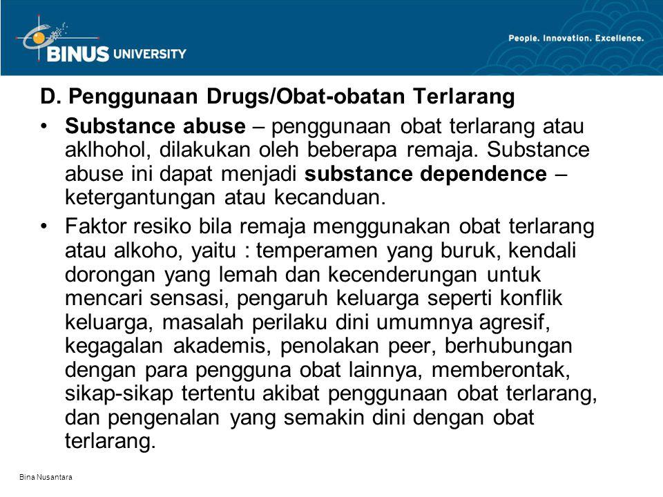 Bina Nusantara D. Penggunaan Drugs/Obat-obatan Terlarang Substance abuse – penggunaan obat terlarang atau aklhohol, dilakukan oleh beberapa remaja. Su