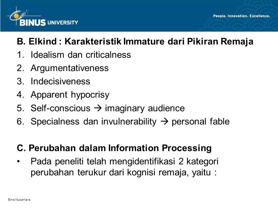 Bina Nusantara B. Elkind : Karakteristik Immature dari Pikiran Remaja 1.Idealism dan criticalness 2.Argumentativeness 3.Indecisiveness 4.Apparent hypo