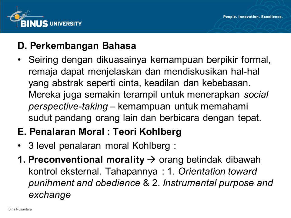 Bina Nusantara D. Perkembangan Bahasa Seiring dengan dikuasainya kemampuan berpikir formal, remaja dapat menjelaskan dan mendiskusikan hal-hal yang ab