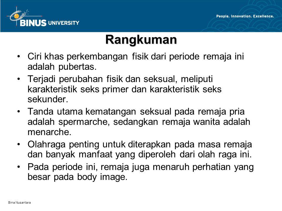 Bina Nusantara Rangkuman Ciri khas perkembangan fisik dari periode remaja ini adalah pubertas. Terjadi perubahan fisik dan seksual, meliputi karakteri