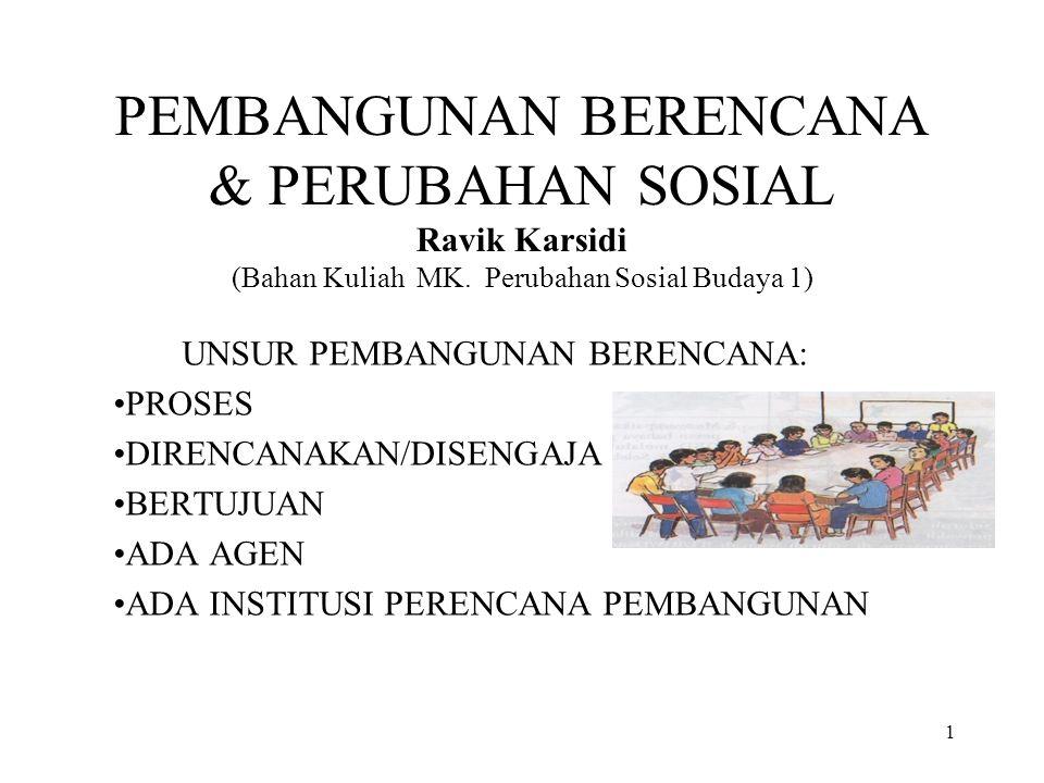1 PEMBANGUNAN BERENCANA & PERUBAHAN SOSIAL Ravik Karsidi (Bahan Kuliah MK. Perubahan Sosial Budaya 1) UNSUR PEMBANGUNAN BERENCANA: PROSES DIRENCANAKAN