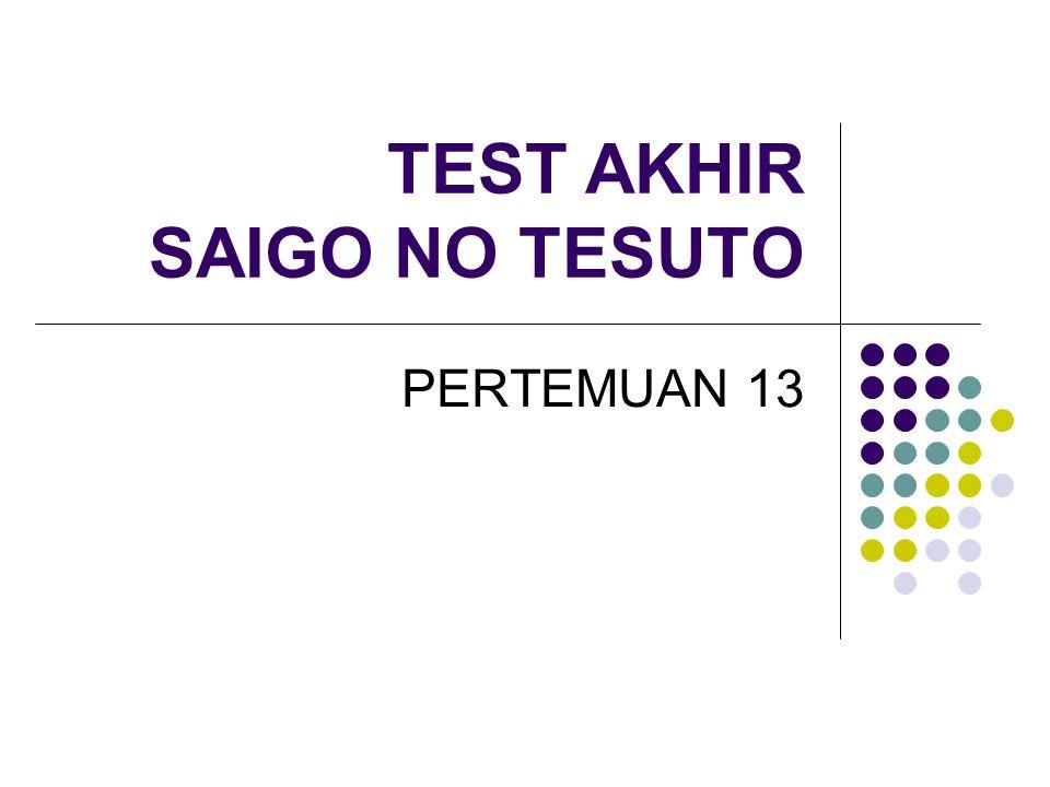 TEST AKHIR SAIGO NO TESUTO PERTEMUAN 13
