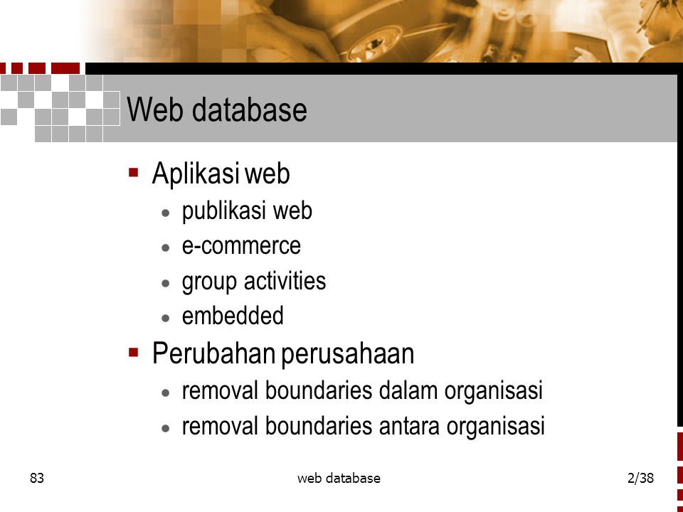 83web database2/38 Web database  Aplikasi web  publikasi web  e-commerce  group activities  embedded  Perubahan perusahaan  removal boundaries dalam organisasi  removal boundaries antara organisasi