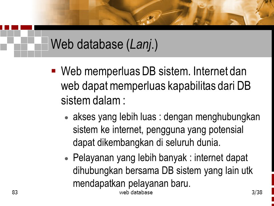 83web database3/38 Web database ( Lanj.)  Web memperluas DB sistem.