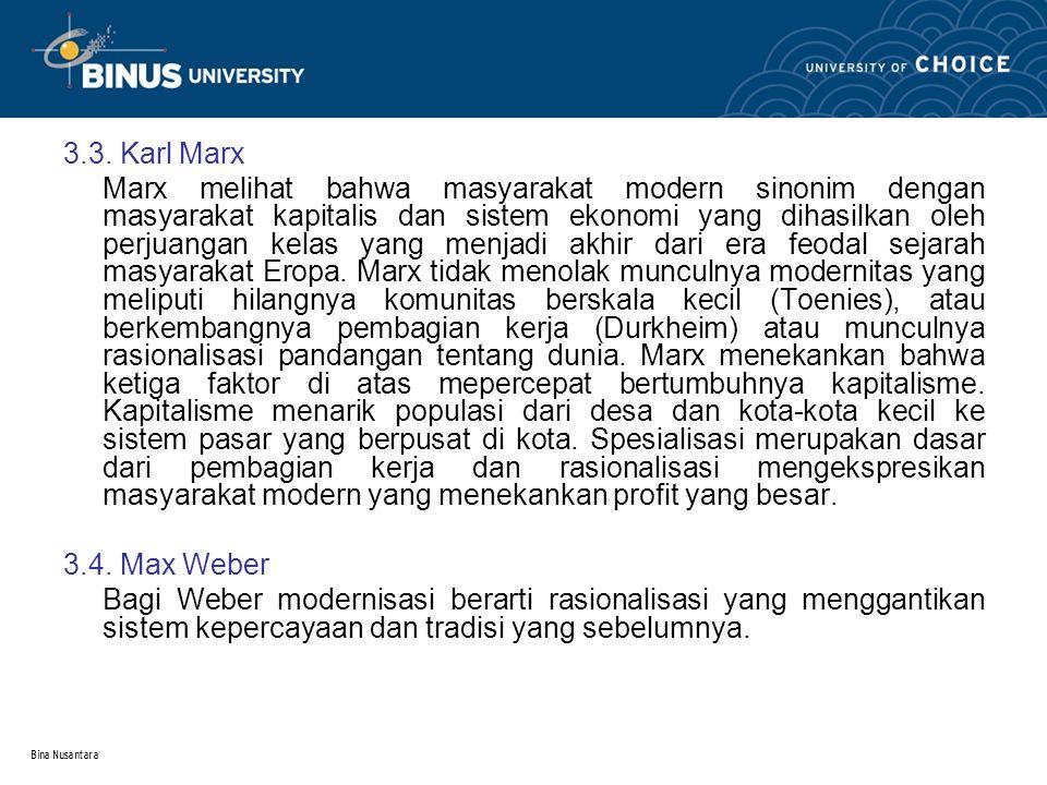 Bina Nusantara 3.3. Karl Marx Marx melihat bahwa masyarakat modern sinonim dengan masyarakat kapitalis dan sistem ekonomi yang dihasilkan oleh perjuan