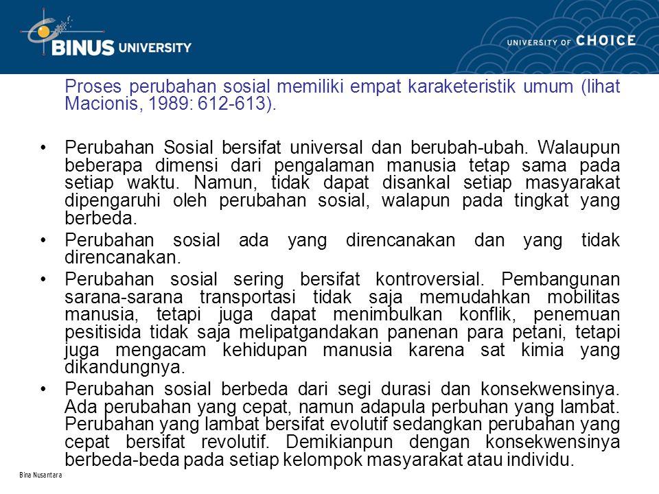 Bina Nusantara Proses perubahan sosial memiliki empat karaketeristik umum (lihat Macionis, 1989: 612-613). Perubahan Sosial bersifat universal dan ber