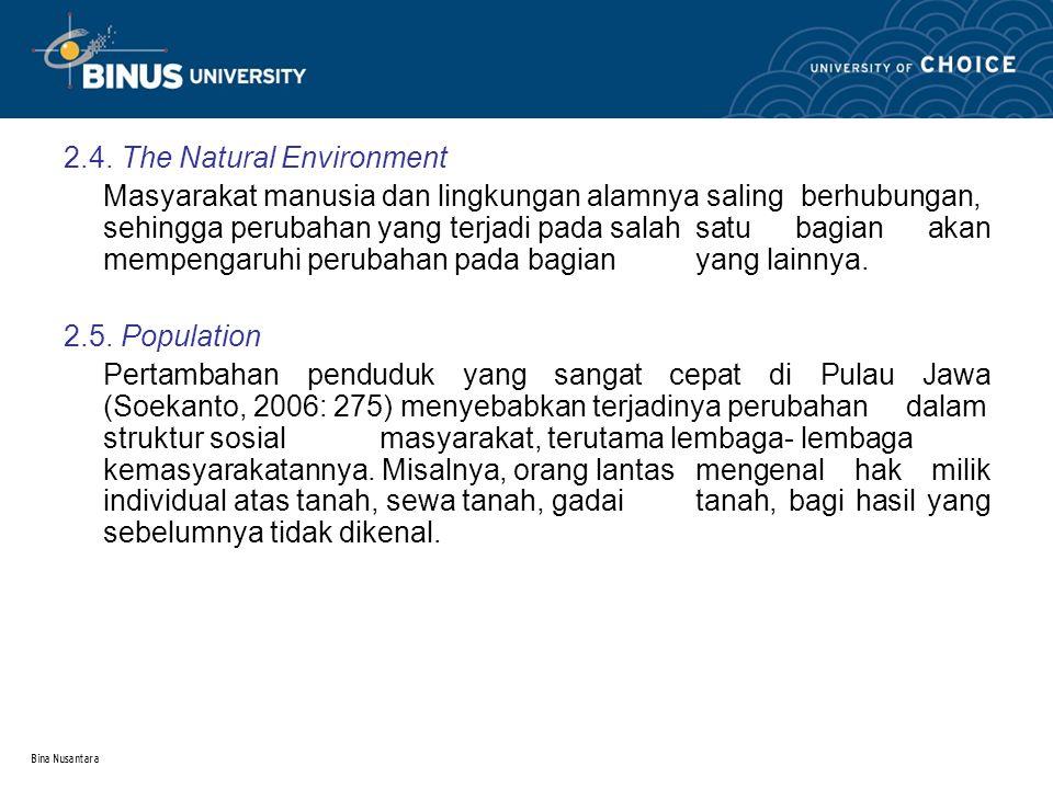 Bina Nusantara 2.4. The Natural Environment Masyarakat manusia dan lingkungan alamnya saling berhubungan, sehingga perubahan yang terjadi pada salah s