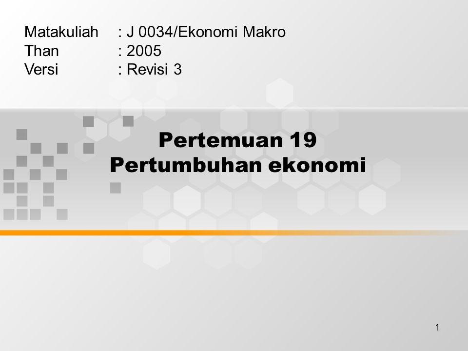 1 Pertemuan 19 Pertumbuhan ekonomi Matakuliah: J 0034/Ekonomi Makro Than: 2005 Versi: Revisi 3