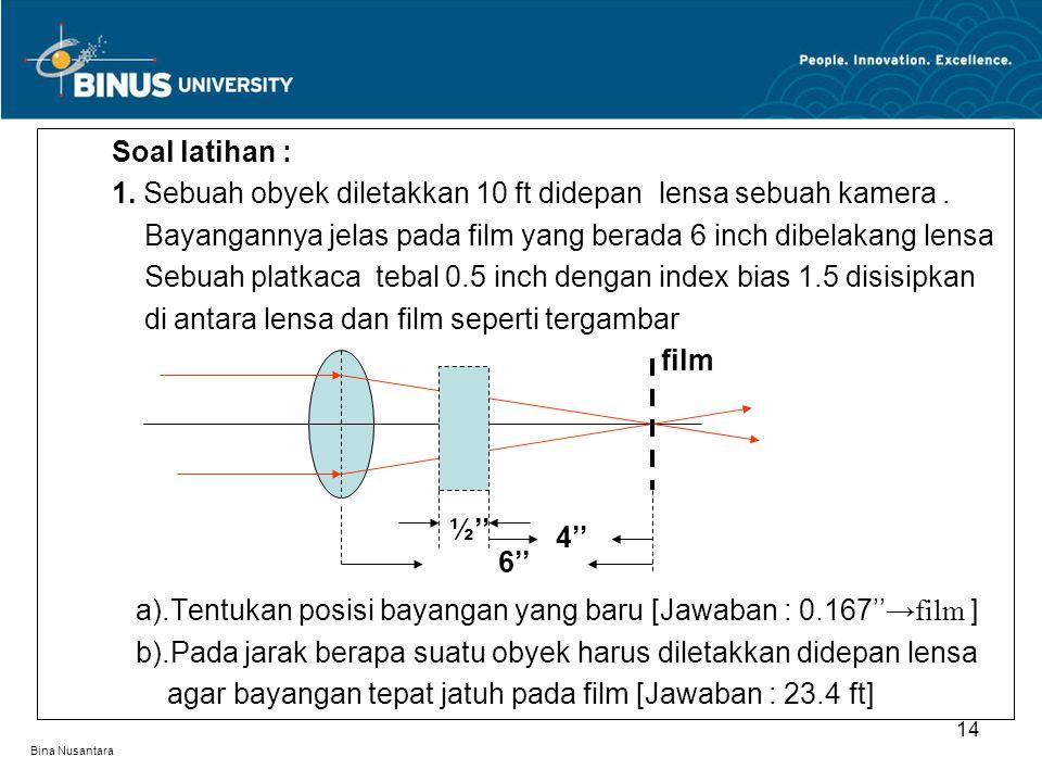 Bina Nusantara Soal latihan : 1.Sebuah obyek diletakkan 10 ft didepan lensa sebuah kamera.