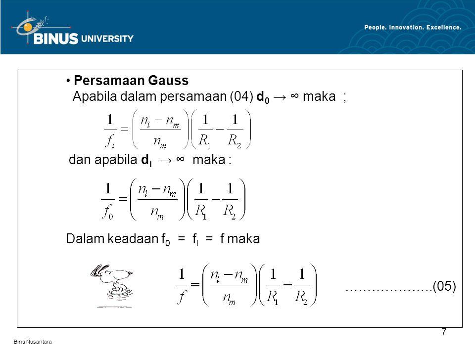 Bina Nusantara Persamaan Gauss Apabila dalam persamaan (04) d 0 → ∞ maka ; dan apabila d i → ∞ maka : Dalam keadaan f 0 = f i = f maka ………………..(05) 7
