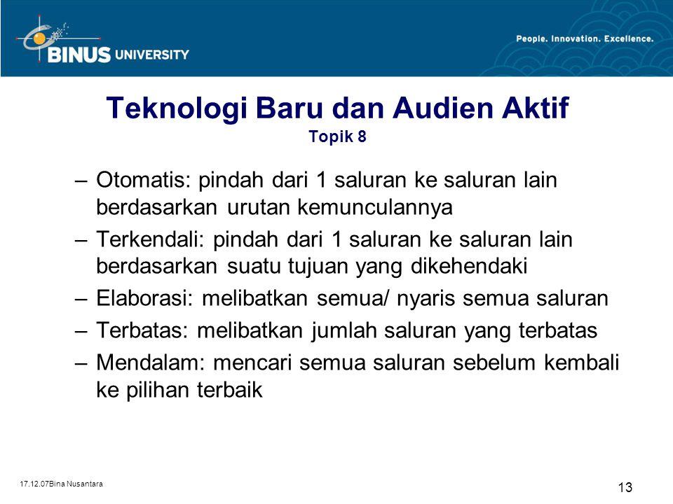 17.12.07Bina Nusantara 13 Teknologi Baru dan Audien Aktif Topik 8 –Otomatis: pindah dari 1 saluran ke saluran lain berdasarkan urutan kemunculannya –T