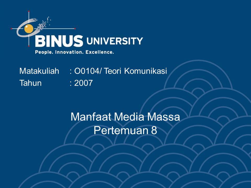 Manfaat Media Massa Pertemuan 8 Matakuliah: O0104/ Teori Komunikasi Tahun : 2007
