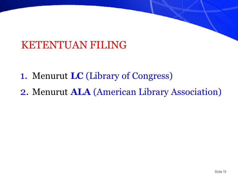 Slide 15 KETENTUAN FILING 1. Menurut LC (Library of Congress) 2. Menurut ALA (American Library Association)