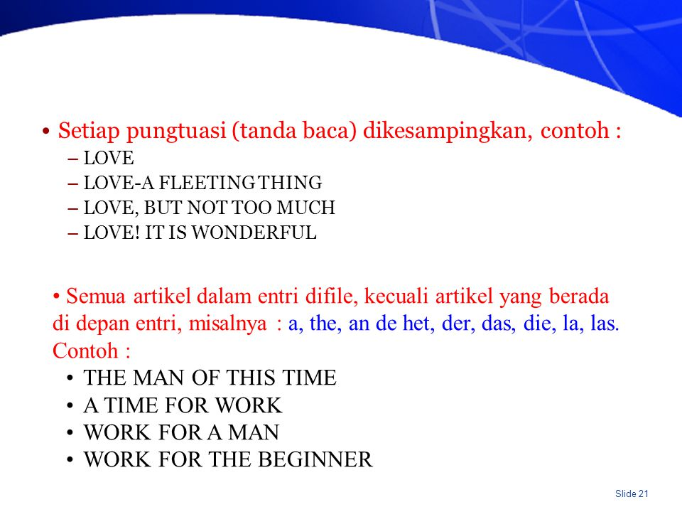 Slide 21 Setiap pungtuasi (tanda baca) dikesampingkan, contoh : –LOVE –LOVE-A FLEETING THING –LOVE, BUT NOT TOO MUCH –LOVE.
