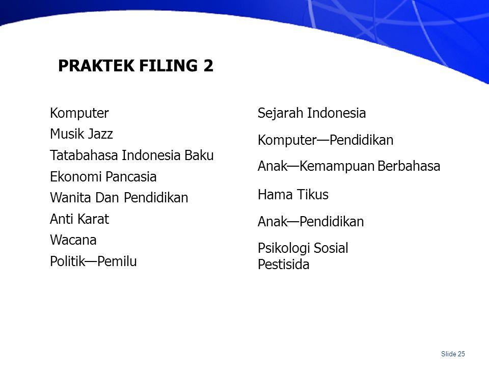 Slide 25 PRAKTEK FILING 2 Komputer Musik Jazz Tatabahasa Indonesia Baku Ekonomi Pancasia Wanita Dan Pendidikan Anti Karat Wacana Politik—Pemilu Sejara