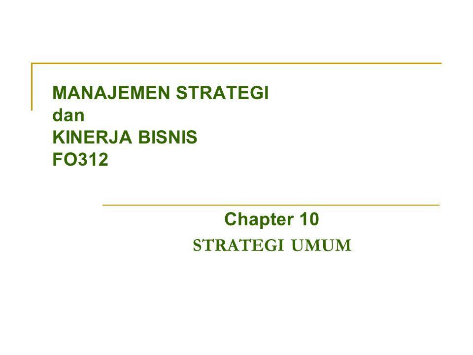 MANAJEMEN STRATEGI dan KINERJA BISNIS FO312 Chapter 10 STRATEGI UMUM