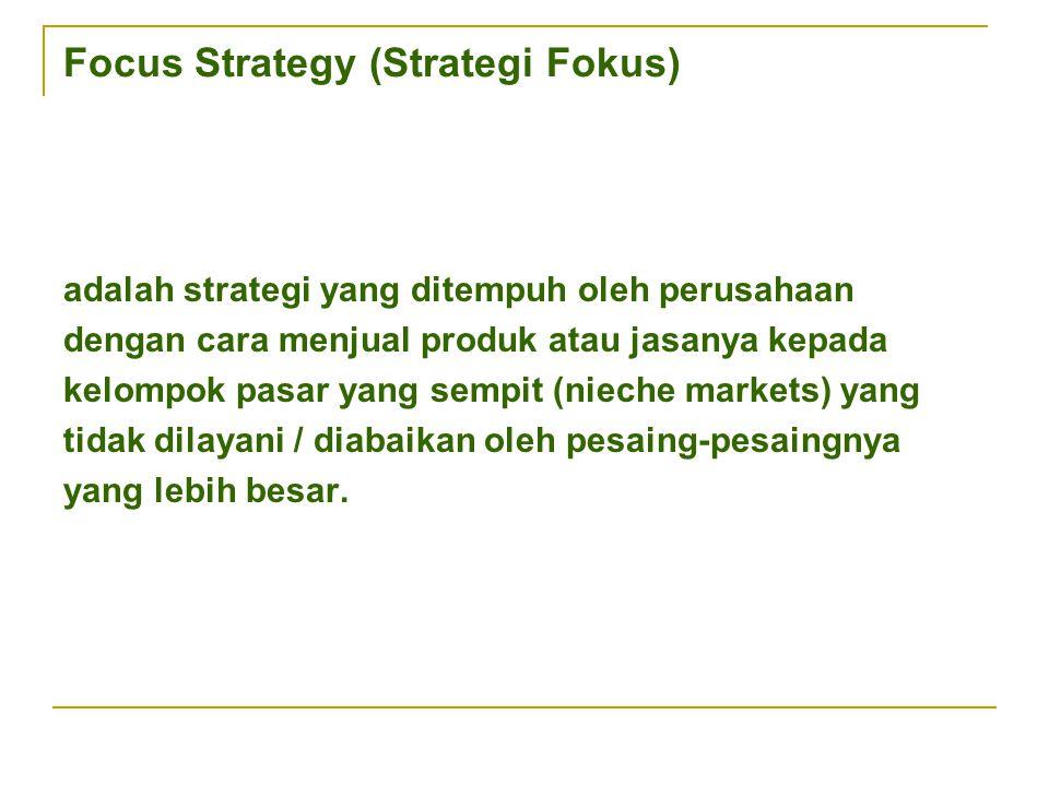 Focus Strategy (Strategi Fokus) adalah strategi yang ditempuh oleh perusahaan dengan cara menjual produk atau jasanya kepada kelompok pasar yang sempi
