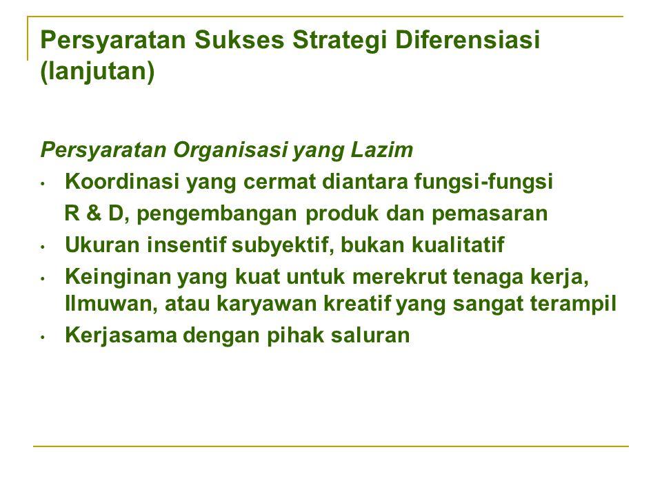Persyaratan Sukses Strategi Diferensiasi (lanjutan) Persyaratan Organisasi yang Lazim Koordinasi yang cermat diantara fungsi-fungsi R & D, pengembanga