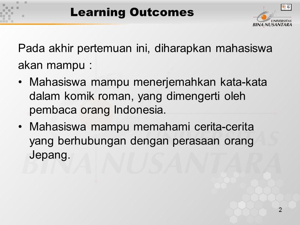 2 Learning Outcomes Pada akhir pertemuan ini, diharapkan mahasiswa akan mampu : Mahasiswa mampu menerjemahkan kata-kata dalam komik roman, yang dimengerti oleh pembaca orang Indonesia.