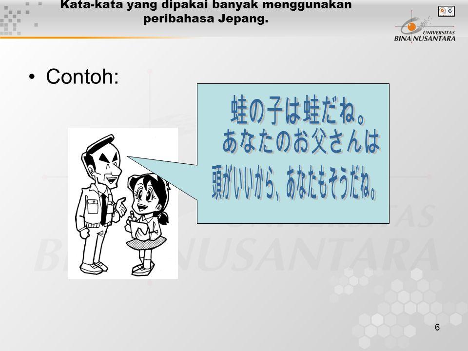 6 Kata-kata yang dipakai banyak menggunakan peribahasa Jepang. Contoh: