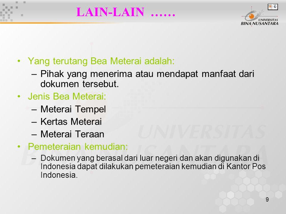 9 LAIN-LAIN …… Yang terutang Bea Meterai adalah: –Pihak yang menerima atau mendapat manfaat dari dokumen tersebut.