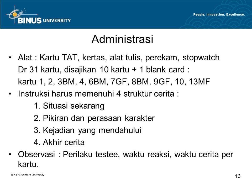 Bina Nusantara University 13 Administrasi Alat : Kartu TAT, kertas, alat tulis, perekam, stopwatch Dr 31 kartu, disajikan 10 kartu + 1 blank card : ka