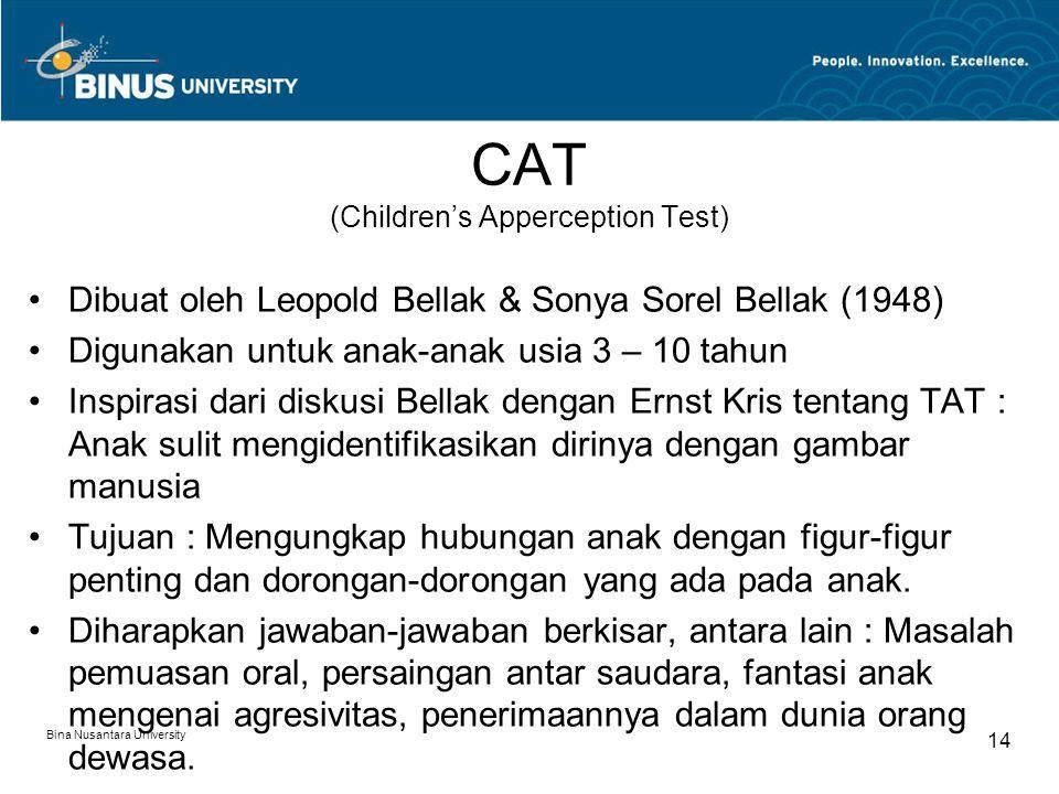 Bina Nusantara University 14 CAT (Children's Apperception Test) Dibuat oleh Leopold Bellak & Sonya Sorel Bellak (1948) Digunakan untuk anak-anak usia