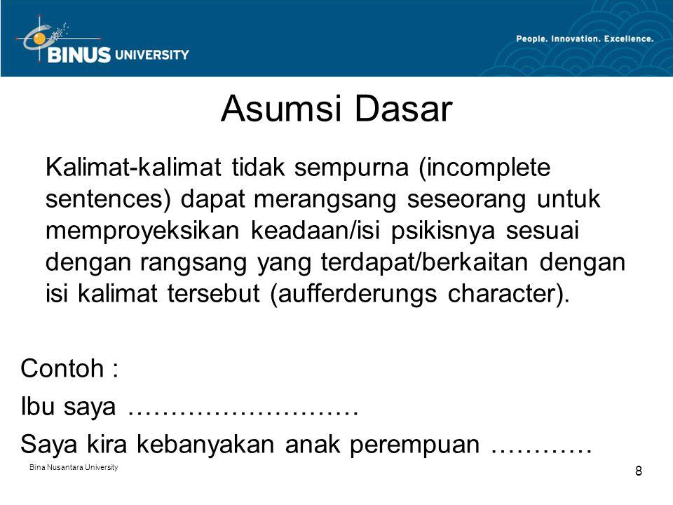 Bina Nusantara University 8 Asumsi Dasar Kalimat-kalimat tidak sempurna (incomplete sentences) dapat merangsang seseorang untuk memproyeksikan keadaan