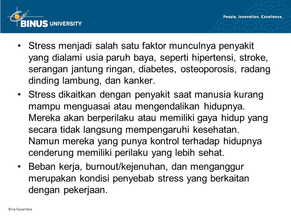 Bina Nusantara Stress menjadi salah satu faktor munculnya penyakit yang dialami usia paruh baya, seperti hipertensi, stroke, serangan jantung ringan, diabetes, osteoporosis, radang dinding lambung, dan kanker.