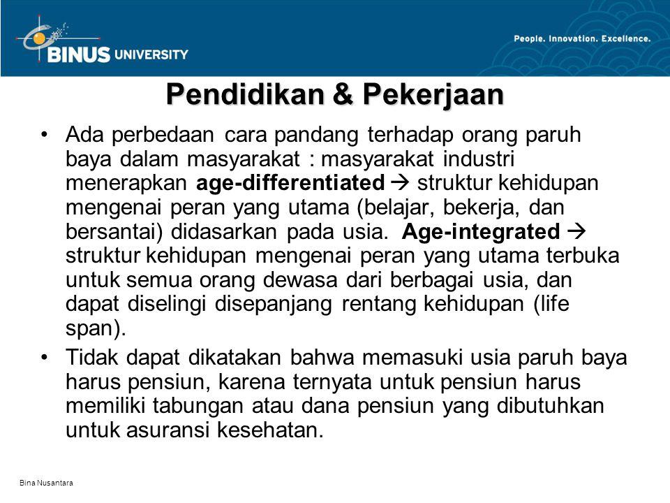 Bina Nusantara Pendidikan & Pekerjaan Ada perbedaan cara pandang terhadap orang paruh baya dalam masyarakat : masyarakat industri menerapkan age-differentiated  struktur kehidupan mengenai peran yang utama (belajar, bekerja, dan bersantai) didasarkan pada usia.