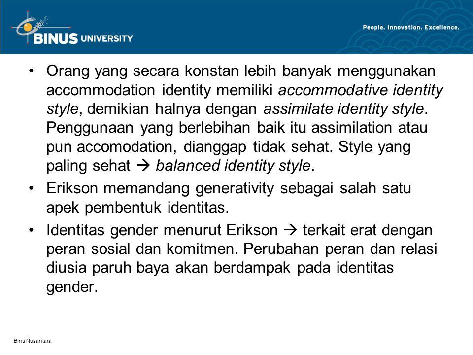 Bina Nusantara Orang yang secara konstan lebih banyak menggunakan accommodation identity memiliki accommodative identity style, demikian halnya dengan assimilate identity style.