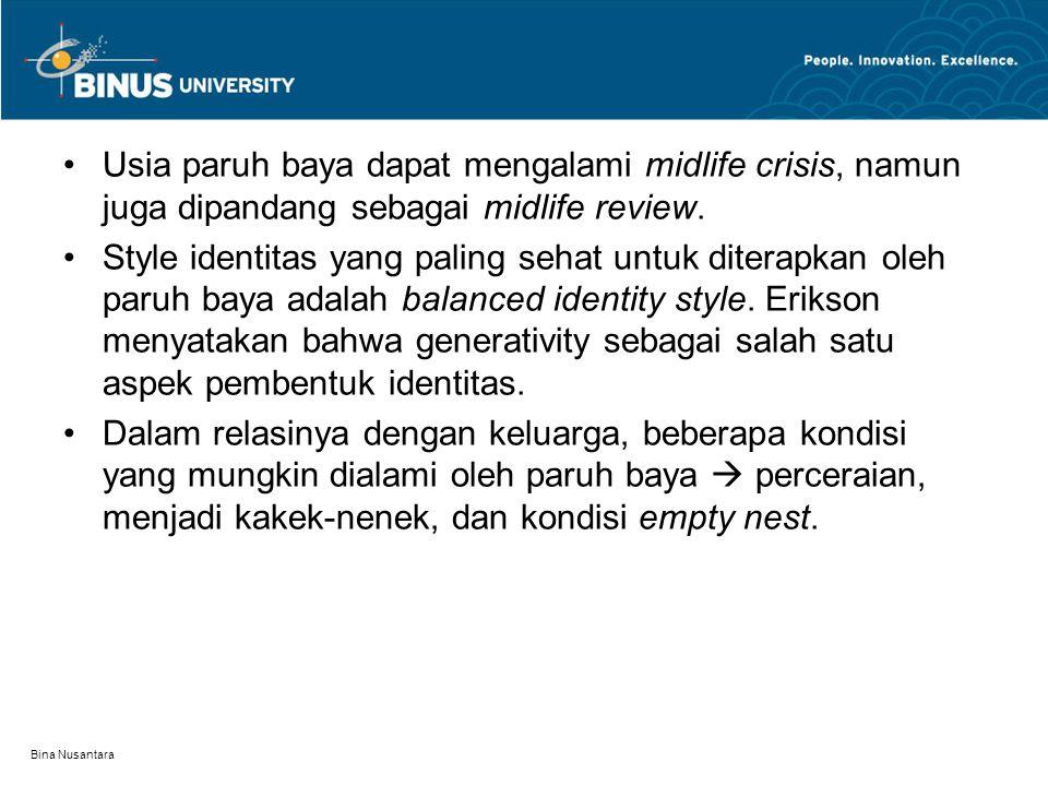 Bina Nusantara Usia paruh baya dapat mengalami midlife crisis, namun juga dipandang sebagai midlife review.