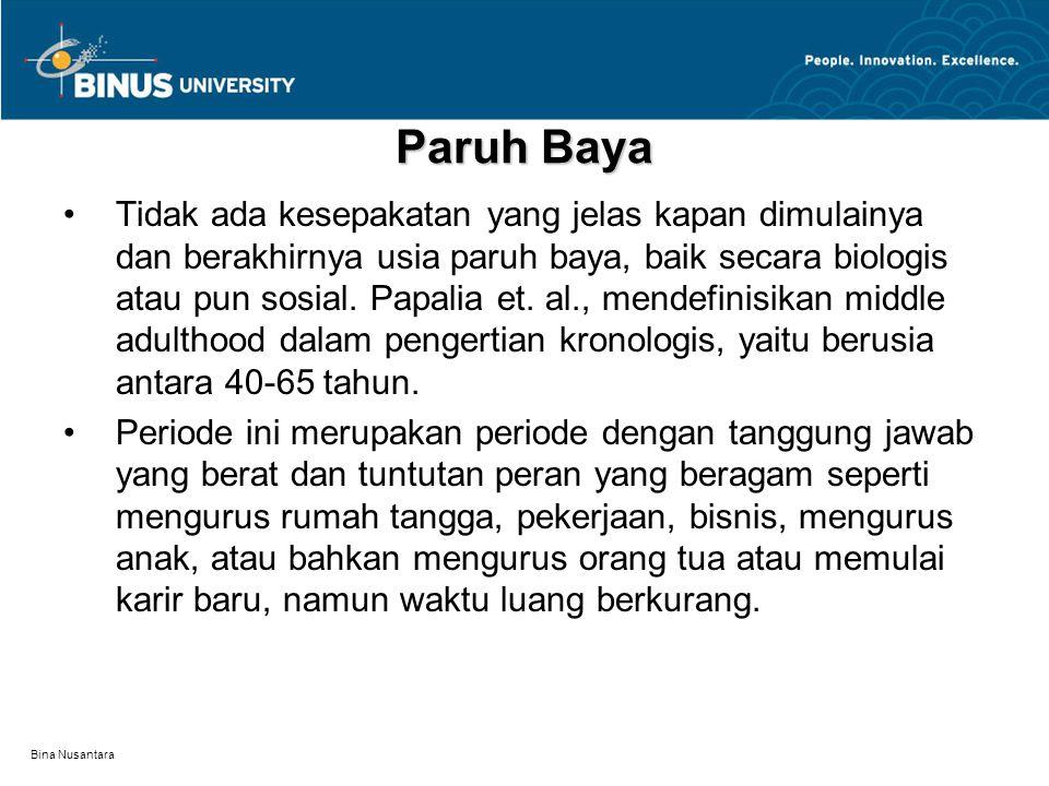 Bina Nusantara Paruh Baya Tidak ada kesepakatan yang jelas kapan dimulainya dan berakhirnya usia paruh baya, baik secara biologis atau pun sosial.