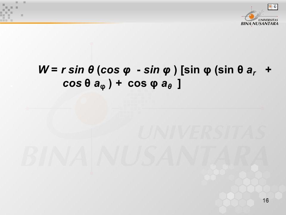 16 W = r sin θ (cos φ - sin φ ) [sin φ (sin θ a r +. cos θ a φ ) + cos φ a θ ]