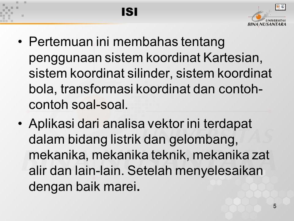 5 ISI Pertemuan ini membahas tentang penggunaan sistem koordinat Kartesian, sistem koordinat silinder, sistem koordinat bola, transformasi koordinat dan contoh- contoh soal-soal.