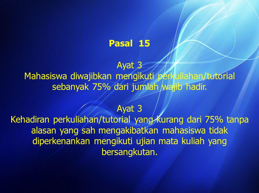 Pasal 15 Ayat 1 Mahasiswa wajib mengikuti kuliah/tutorial tepat pada waktunya sampai saatnya berakhir dan tidak melakukan hal-hal yang dapat mengganggu perkuliahan/tutorial.