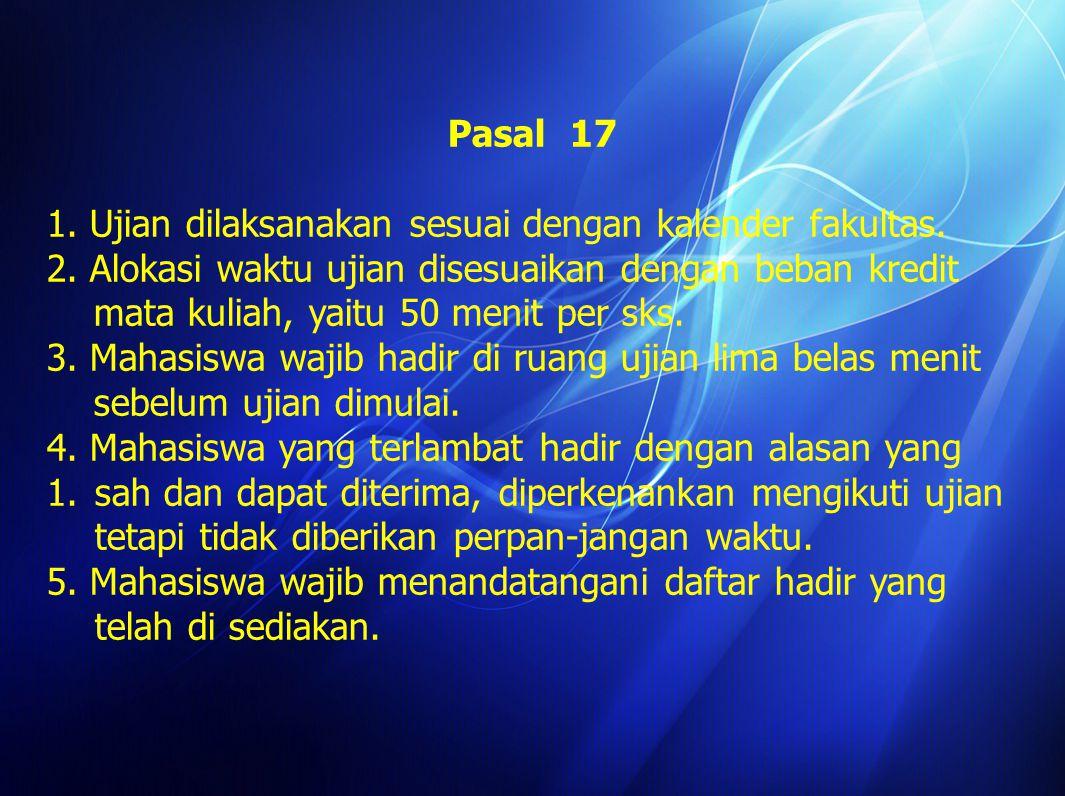 Ayat 5 Keringanan terhadap ayat 4 dapat diberikan oleh Dekan, yaitu absen sebanyak-banyaknya 40% dari kegiatan yang dijadwalkan, kepada : 1.Mahasiswa