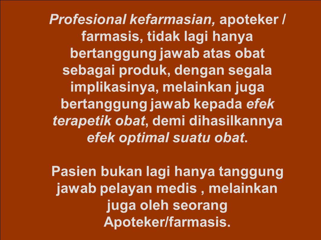 Uraian sejarah semestinya memberikan keberanian bagi Farmasis Indonesia untuk mengambil keputusan tentang aspek fundamental obat dalam tatanan pelayan