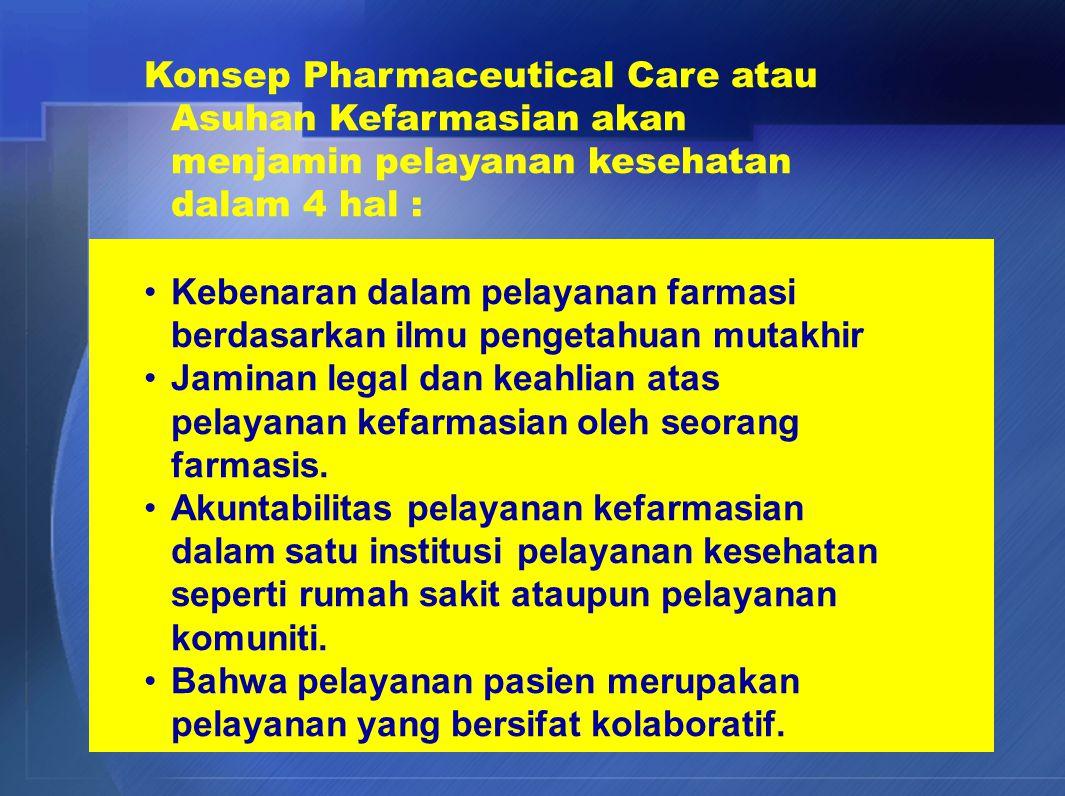 Profesional kefarmasian, apoteker / farmasis, tidak lagi hanya bertanggung jawab atas obat sebagai produk, dengan segala implikasinya, melainkan juga bertanggung jawab kepada efek terapetik obat, demi dihasilkannya efek optimal suatu obat.