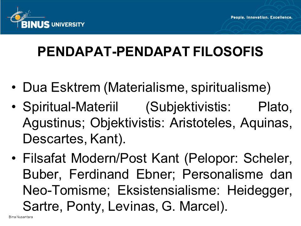 Bina Nusantara PENDAPAT-PENDAPAT FILOSOFIS Dua Esktrem (Materialisme, spiritualisme) Spiritual-Materiil (Subjektivistis: Plato, Agustinus; Objektivist