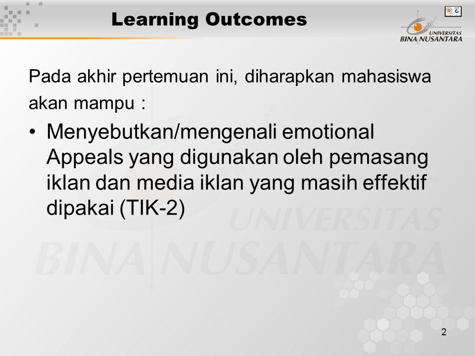 2 Learning Outcomes Pada akhir pertemuan ini, diharapkan mahasiswa akan mampu : Menyebutkan/mengenali emotional Appeals yang digunakan oleh pemasang iklan dan media iklan yang masih effektif dipakai (TIK-2)