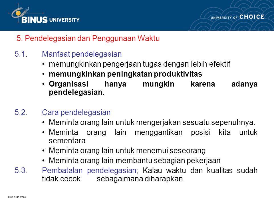 Bina Nusantara 5. Pendelegasian dan Penggunaan Waktu 5.1.Manfaat pendelegasian memungkinkan pengerjaan tugas dengan lebih efektif memungkinkan peningk