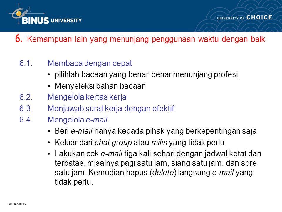 Bina Nusantara 6. Kemampuan lain yang menunjang penggunaan waktu dengan baik 6.1.Membaca dengan cepat pilihlah bacaan yang benar-benar menunjang profe