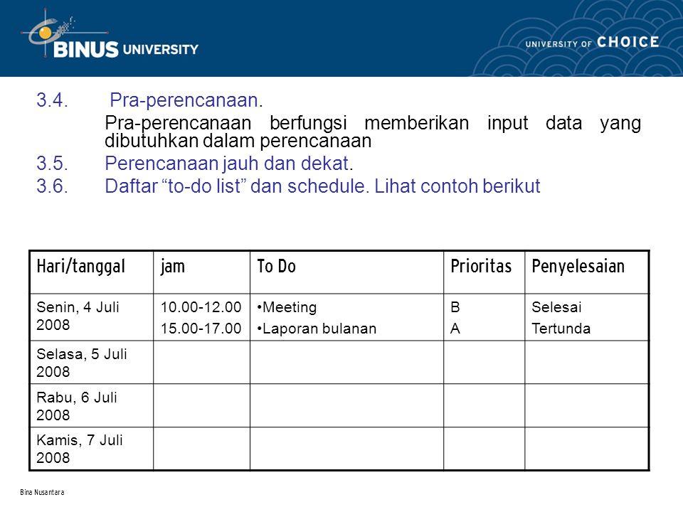 Bina Nusantara 3.4. Pra-perencanaan. Pra-perencanaan berfungsi memberikan input data yang dibutuhkan dalam perencanaan 3.5.Perencanaan jauh dan dekat.
