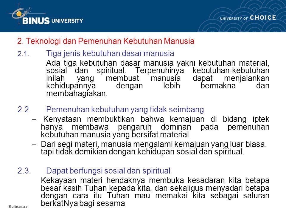 Bina Nusantara 2. Teknologi dan Pemenuhan Kebutuhan Manusia 2.1.
