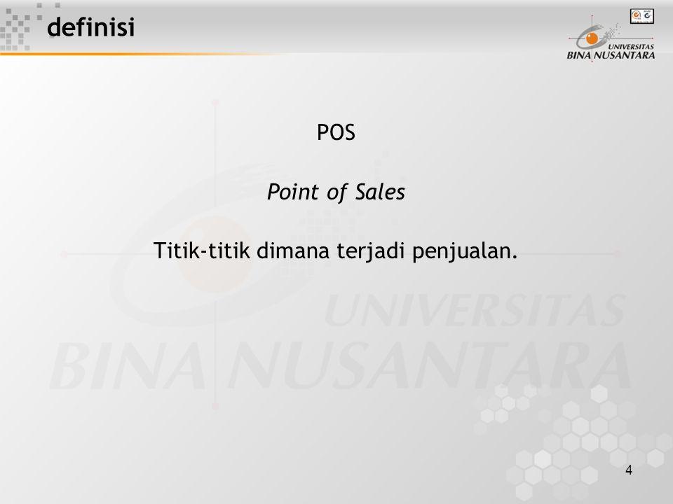 4 definisi POS Point of Sales Titik-titik dimana terjadi penjualan.