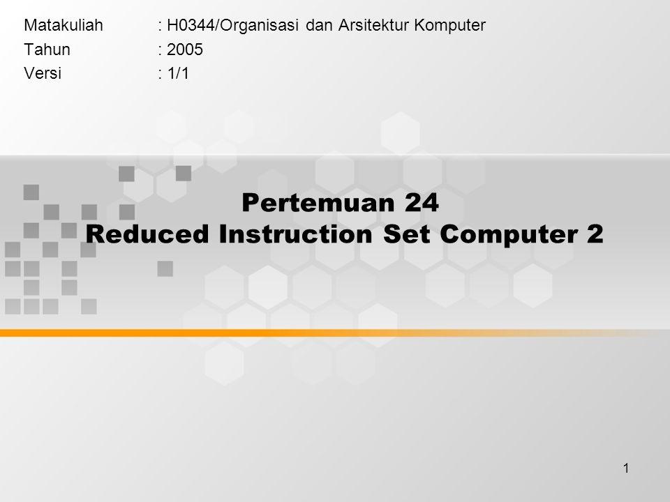 1 Pertemuan 24 Reduced Instruction Set Computer 2 Matakuliah: H0344/Organisasi dan Arsitektur Komputer Tahun: 2005 Versi: 1/1