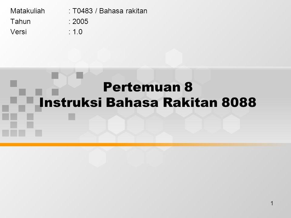 1 Pertemuan 8 Instruksi Bahasa Rakitan 8088 Matakuliah: T0483 / Bahasa rakitan Tahun: 2005 Versi: 1.0