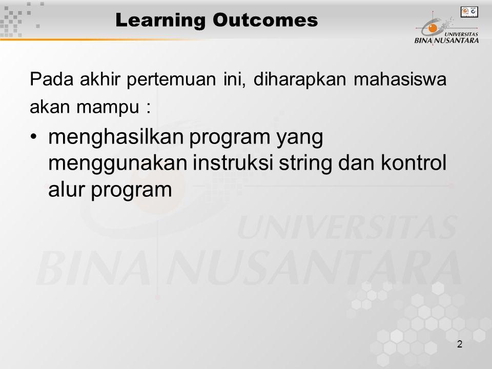 2 Learning Outcomes Pada akhir pertemuan ini, diharapkan mahasiswa akan mampu : menghasilkan program yang menggunakan instruksi string dan kontrol alur program