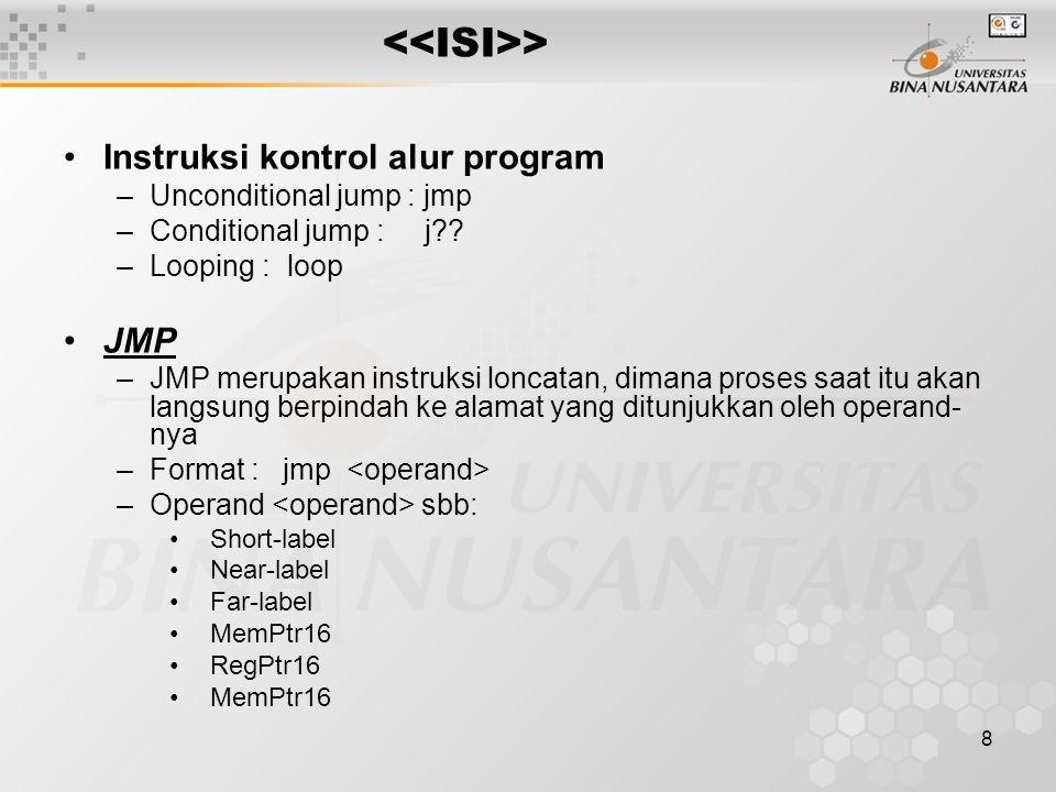 8 > Instruksi kontrol alur program –Unconditional jump : jmp –Conditional jump : j?.